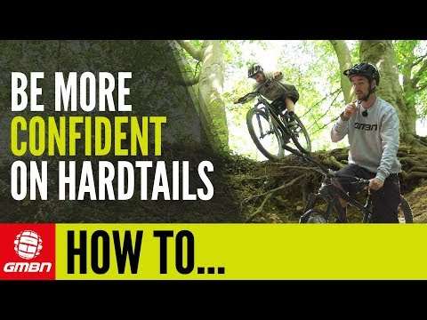 Improve Riding Confidence On A Hardtail Mountain Bike | GMBN How To