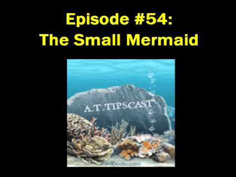 A.T.TIPSCAST Episode #54: The Small Mermaid