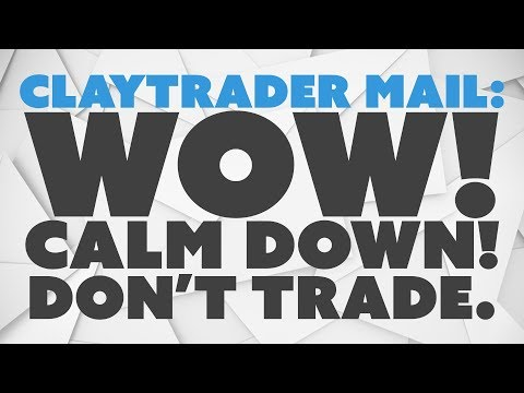ClayTrader Mail: Wow! Calm Down! Don't Trade.