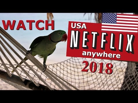 2018: Watch US Netflix outside the US: in UK, Canada, Australia, Europe, NZ, Mexico