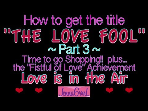 """Part 3 Love Fool: """"FISTFUL OF LOVE"""" achievement + what to buy! 