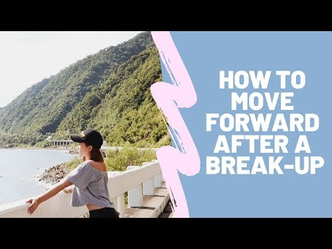 5 EASY TIPS ON HOW TO MOVE FORWARD AFTER A BREAK-UP