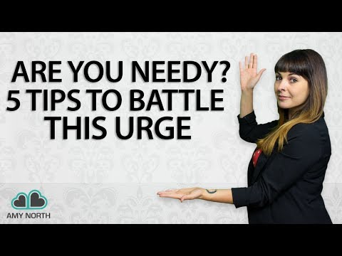 Are You Needy? 5 Tips To Battle The Urge