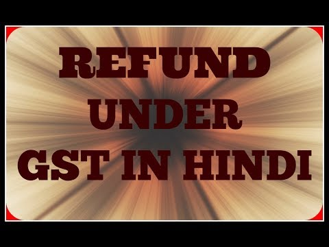 HOW CAN WE TAKE REFUND UNDER GST IN HINDI IN INDIA
