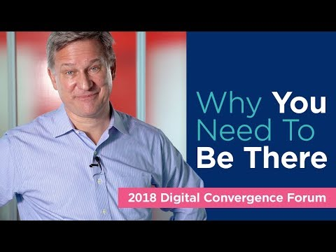 2018 Digital Convergence Forum - Why You Need To Be There