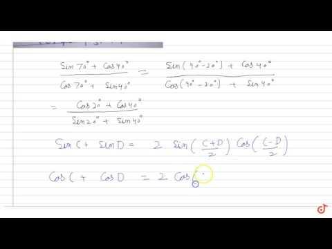 Value of ( sin 70 + cos 40)/(cos 70 + sin 40)