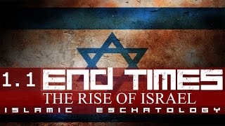 THE RISE OF ISRAEL - THE END TIMES (ISLAMIC ESCHATOLOGY PART 2)