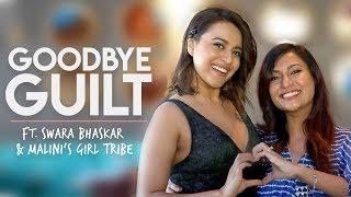 Goodbye Guilt Ft. Swara Bhaskar & Malini
