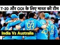 India Vs Australia T20 And ODI Series Full Schedule And Indian Team Details Ind Vs Aus 2019