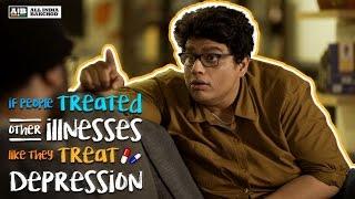 AIB : If People Treated Other Illnesses Like They Treat Depression