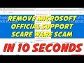 How to remove Microsoft Official Support Scare Ware (Scam Virus) in 10 seconds