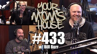 Your Mom's House Podcast - Ep. 433 w/ Bill Burr