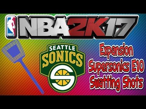 2k17 Expansion Seattle Supersonics | E10 Swatting Shots