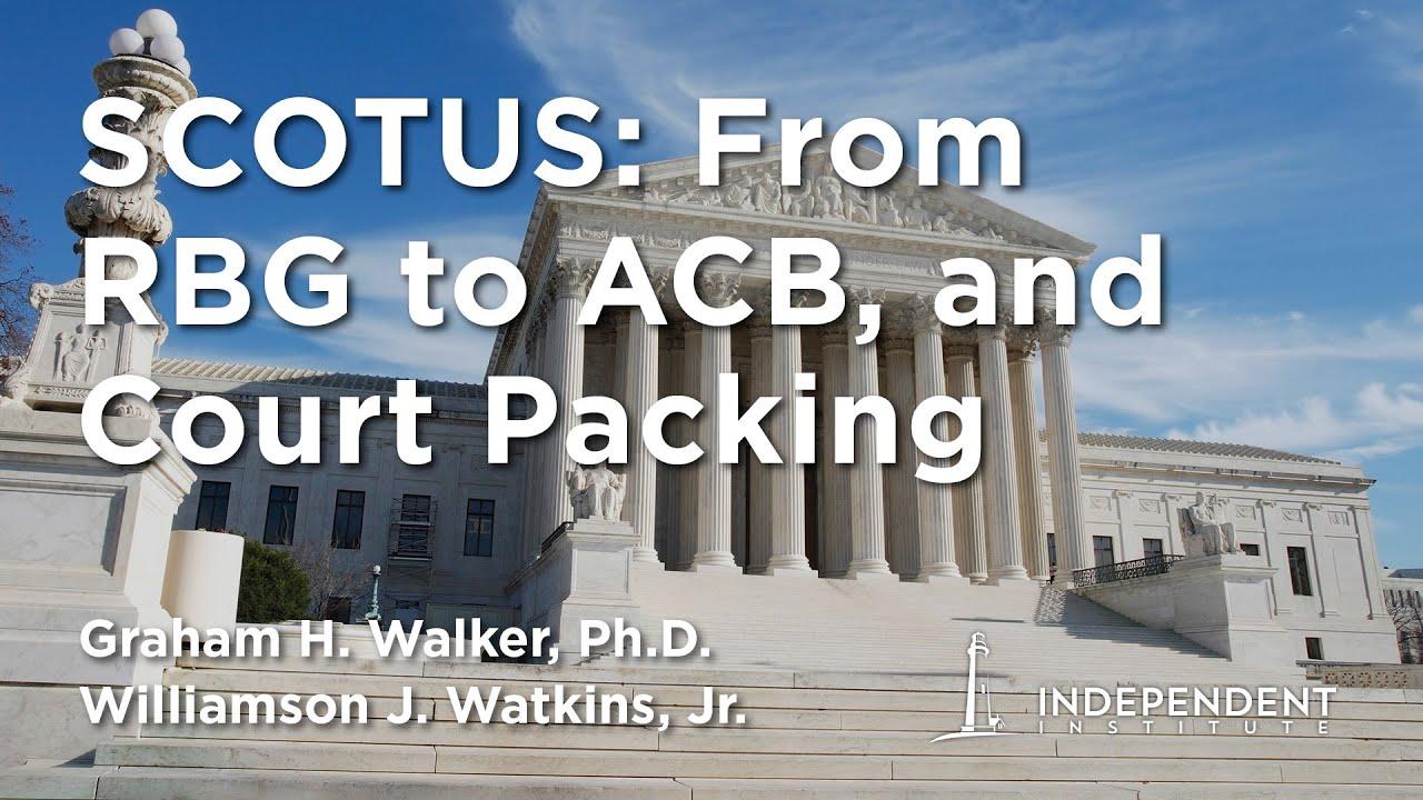 SCOTUS: From RBG to ACB, Court Packing & More | Graham H. Walker Interviews William J. Watkins, Jr.