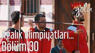 Download Yeni Gelin 30. Bölüm - Ağalık Olimpiyatları Sürüyor Video