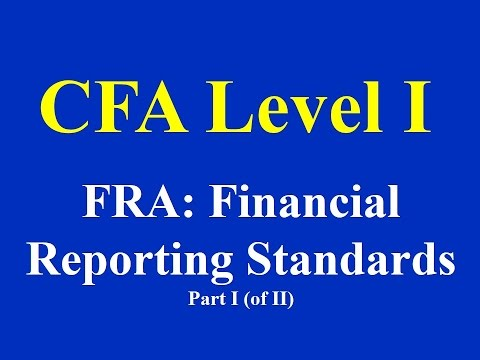 CFA Level I: FRA: Financial Reporting Standards- Part I (of II)