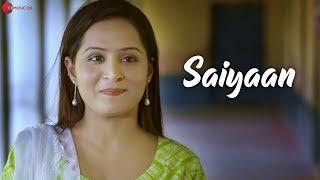 Saiyaan - Official Music Video   Dheeraj Chhabra, Sonal, Vridhi & Divyam   Purushottam Goswami