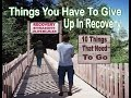 THINGS That You Have To Give Up In Addiction Recovery