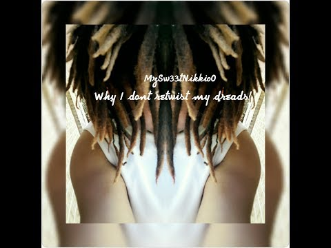 Why I DONT retwist my dreads!