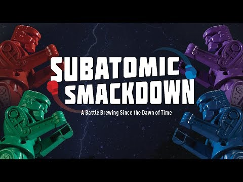 Subatomic Smackdown