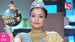 Badi Door Se Aaye Hain - बड़ी दूर से आये है - Episode 243 - 9th November, 2017