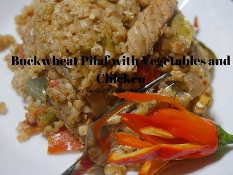 Buckwheat Pilaf with Chicken & Vegetables (Healthy meals)