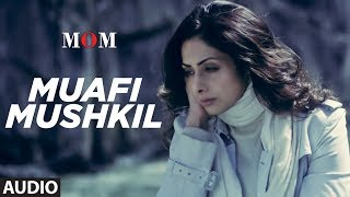 Muafi Mushkil Full Audio Song | MOM | Sridevi Kapoor, Akshaye Khanna, Nawazuddin Siddiqui