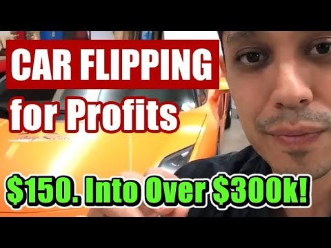 FLIPPING CARS - How I Turned $150.00 Into Over $300,000 in Profit by Age 21