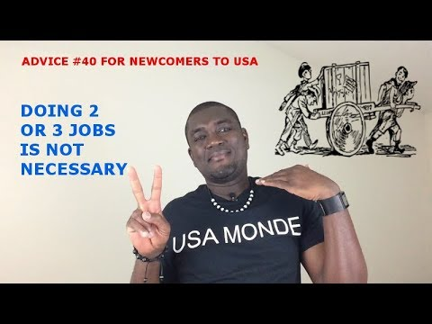ADVICE #40 FOR NEWCOMERS TO USA (DOING TWO THREE JOB IS NOT NECESSARY)