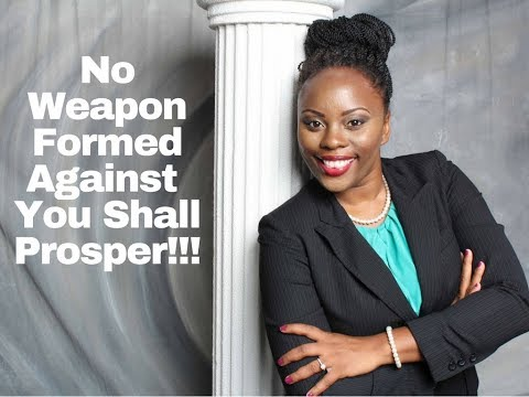 No weapon formed against against you shall prosper