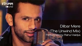 Dilbar Mere (The Unwind Mix) by Rahul Vaidya RKV