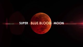 Super Blue Blood Moon and Lunar Eclipse January 31 2018