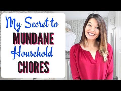 My Secret for Mundane Household Chores