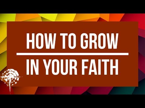 How to Grow In Your Faith - March 11, 2018