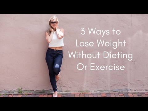 3 Ways To Lose Weight Without Dieting or Exercise