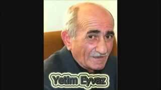Yetim Eyvaz qarisiq seirler ...  Qulag asmaga Deyer ..