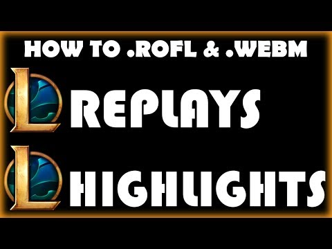 How to View/Share League of Legends Replays and highlights (.rofl) & (.webm)