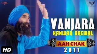 Kanwar Grewal : Vanjara (Full Video) Aah Chak 2017 | New Punjabi Songs 2017 | Saga Music