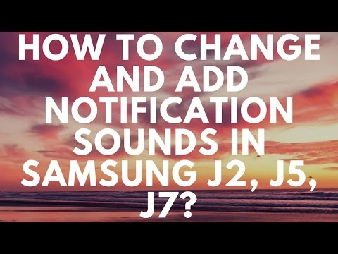 HOW TO CHANGE NOTIFICATION SOUNDS IN SAMSUNG J2, J5, J7
