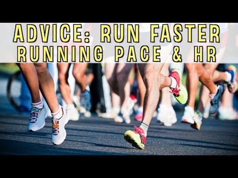 Advice: How To Run Faster, Run Pacing and Heart Rate
