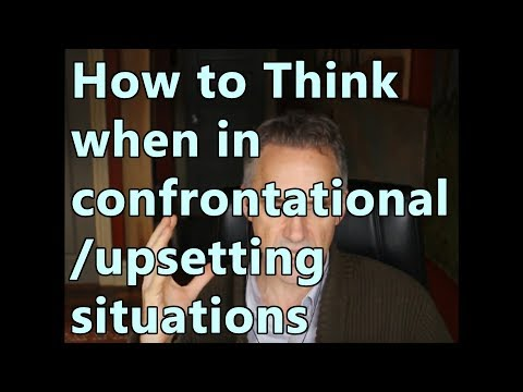 How to Think when in confrontational/upsetting situations - Jordan peterson