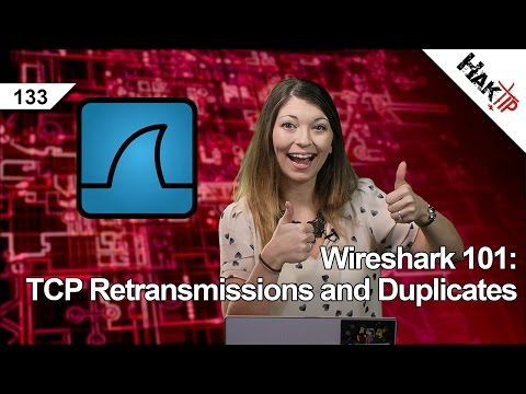 Wireshark 101: TCP Retransmissions and Duplicates, HakTip 133