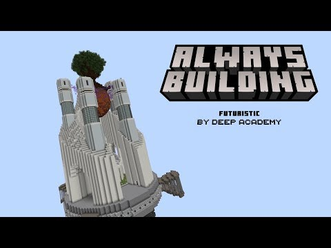 Minecraft: Always Building - Deep Academy