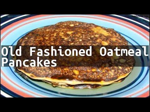Recipe Old Fashioned Oatmeal Pancakes