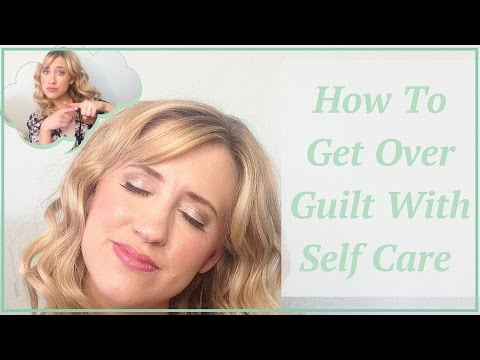 How To Get Over Guilt With Self Care