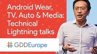 Android Wear, TV, Auto & Media: Technical Lightning talks! (GDD Europe