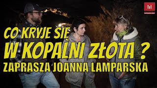 Bez nas tu nie wejdziecie! Skarby ukryte w kopalni złota odkrywa Joanna Lamparska