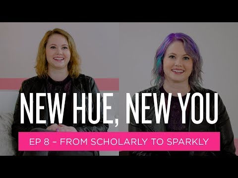 New Hue, New You: From Scholarly to Sparkly (Ep 8)