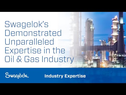 Swagelok: Bringing 60+ Years of Experience to the Oil & Gas Industry