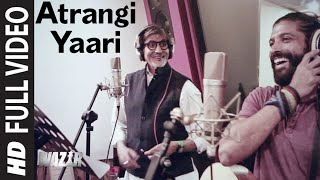 Atrangi Yaari FULL VIDEO SONG | WAZIR | Amitabh Bachchan, Farhan Akhtar | T-Series